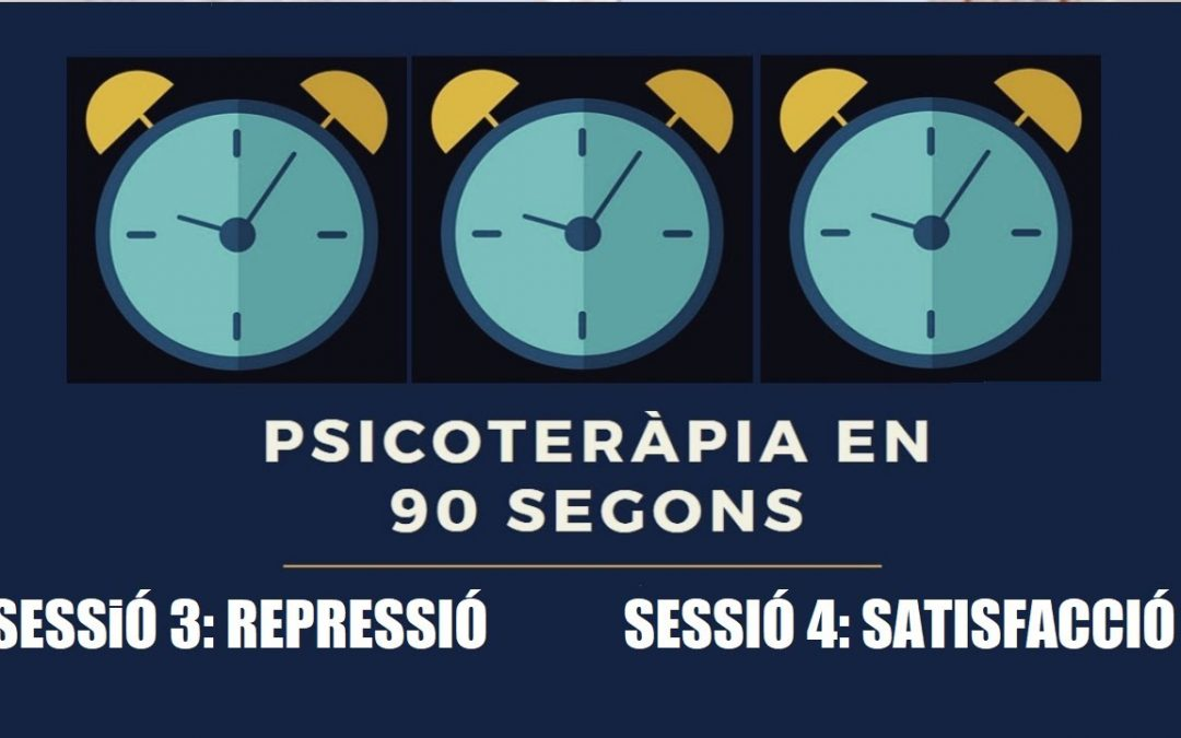 PSICOTERÀPIA EN 90 SEGONS: Repressió i Satisfacció